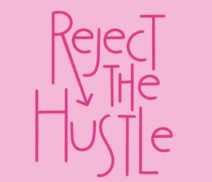 Reject the Hustle
